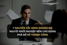 7 Nguyên tắc kinh doanh mà người khởi nghiệp nên chủ động phá bỏ để thành công